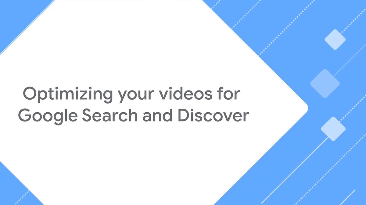 Google tung gợi ý tối ưu video cho Google Search và Discover